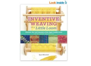 Syne Mitchell's Inventive Weaving on a Little Loom for Beginners and Beyond