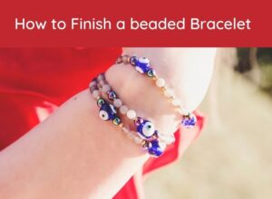 How to finish a beaded Bracelet