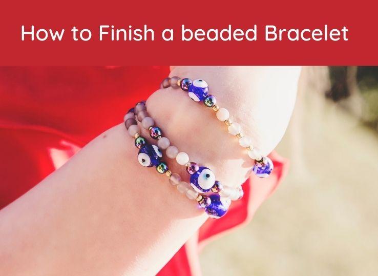 How to finish a beaded Bracelet