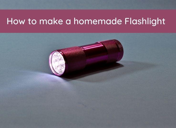 How to make a homemade Flashlight